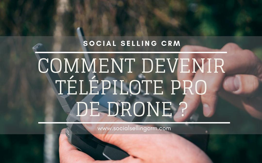 Comment devenir télépilote pro de drone ?