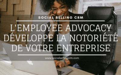 L'employee advocacy développe la notoriété de votre entreprise