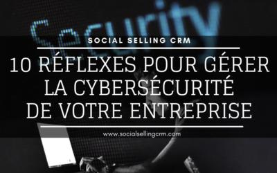 10 réflexes pour gérer la cybersécurité de votre entreprise