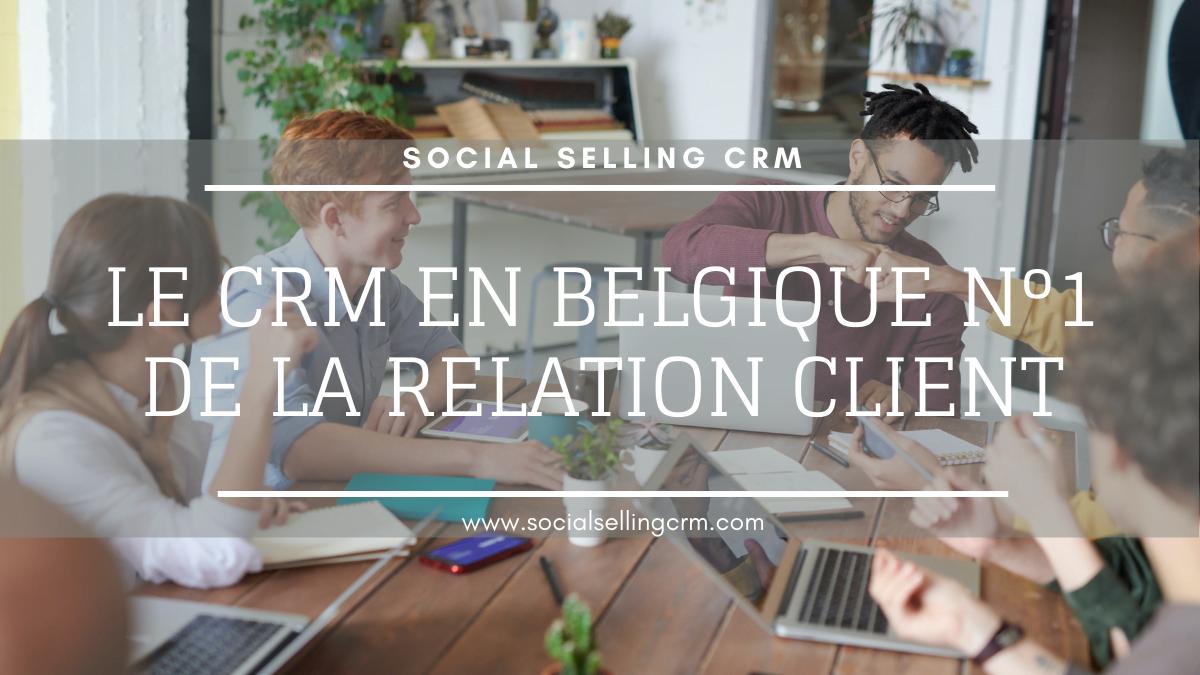 Le CRM en Belgique n°1 de la relation client